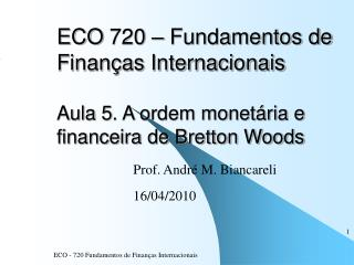 ECO 720   Fundamentos de Finan as Internacionais  Aula 5. A ordem monet ria e financeira de Bretton Woods