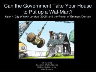 Can the Government Take Your House  to Put up a Wal-Mart  Kelo v. City of New London 2005 and the Power of Eminent Domai