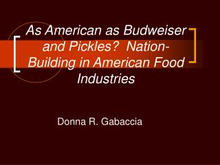 As American as Budweiser and Pickles  Nation-Building in American Food Industries