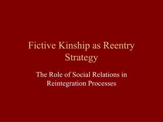 Fictive Kinship as Reentry Strategy