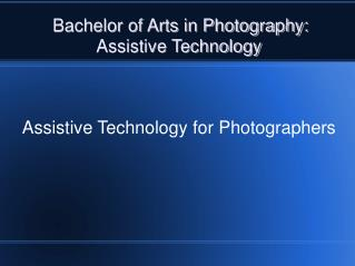 Bachelor of Arts in Photography:           Assistive Technology