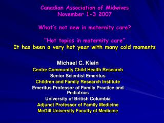 Canadian Association of Midwives November 1-3 2007  What s not new in maternity care   Hot topics in maternity care  It