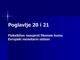 Poglavlje 20 i 21  Fleksibilan nasuprot fiksnom kursu  Evropski monetarni sistem
