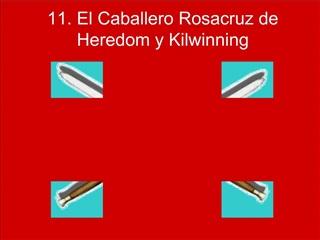 11. El Caballero Rosacruz de Heredom y Kilwinning