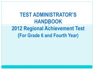 TEST ADMINISTRATOR S HANDBOOK 2012 Regional Achievement Test For Grade 6 and Fourth Year