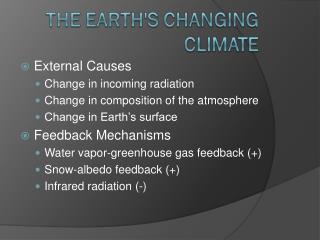 External Causes Change in incoming radiation Change in composition of the atmosphere Change in Earth s surface Feedback