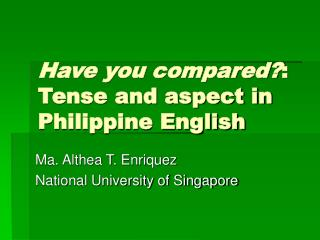Have you compared: Tense and aspect in Philippine English