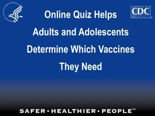Online Quiz Helps  Adults and Adolescents   Determine Which Vaccines   They Need