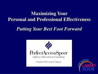 Maximizing Your  Personal and Professional Effectiveness Putting Your Best Foot Forward