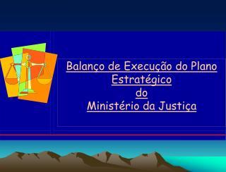 Balan o de Execu  o do Plano Estrat gico  do  Minist rio da Justi a