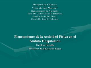 Hospital de Cl nicas   Jos  de San Mart n  Departamento de Nutrici n   Prof. Dr. Carlos Gonz lez Infantino Secci n Activ