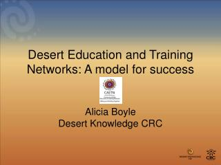 Desert Education and Training Networks: A model for success   Alicia Boyle Desert Knowledge CRC