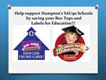 Help support Hampton s SAU90 Schools  by saving your Box Tops and  Labels for Education