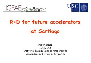 RD for future accelerators at Santiago