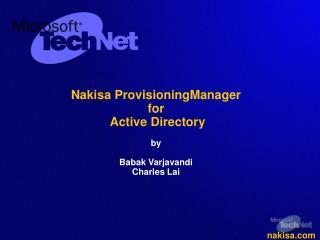 Nakisa ProvisioningManager  for  Active Directory  by   Babak Varjavandi Charles Lai
