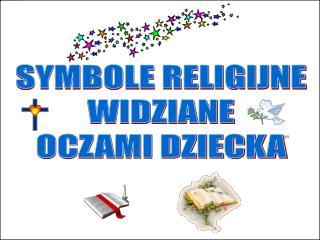 SYMBOLE RELIGIJNE  WIDZIANE  OCZAMI DZIECKA