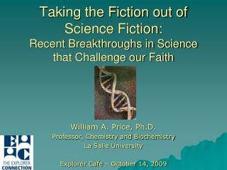Taking the Fiction out of Science Fiction: Recent Breakthroughs in Science that Challenge our Faith