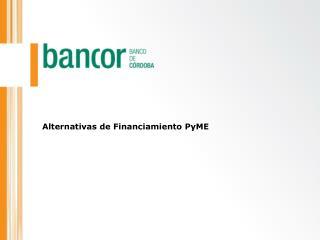 Alternativas de Financiamiento PyME