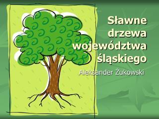 Slawne drzewa wojew dztwa slaskiego