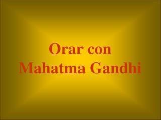Orar con Mahatma Gandhi