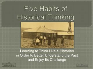 Five Habits of  Historical Thinking