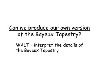 Can we produce our own version of the Bayeux Tapestry