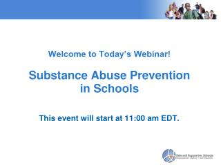 Welcome to Today s Webinar   Substance Abuse Prevention in Schools