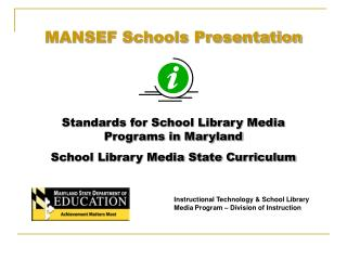 MANSEF Schools Presentation    Standards for School Library Media Programs in Maryland School Library Media State Curric