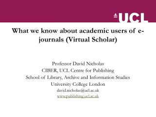 What we know about academic users of e-journals Virtual Scholar