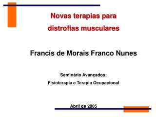 Novas terapias para  distrofias musculares  Francis de Morais Franco Nunes  Semin rio Avan ados: Fisioterapia e Terapia