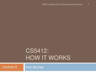 CS5412:  How It Works
