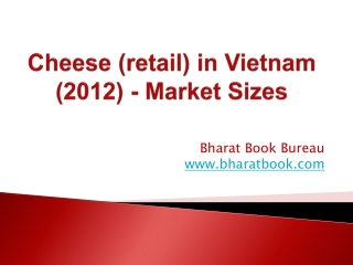 Cheese (retail) in Vietnam (2012) - Market Sizes