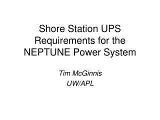 Shore Station UPS Requirements for the NEPTUNE Power System