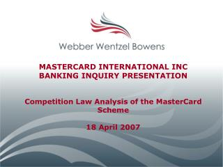 MASTERCARD INTERNATIONAL INC  BANKING INQUIRY PRESENTATION   Competition Law Analysis of the MasterCard Scheme  18 April