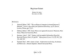 Bayesian Games  Matthew H. Henry November 10, 2004