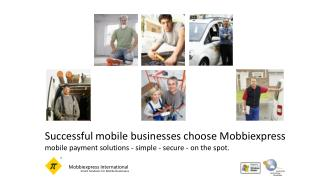 Successful mobile businesses choose Mobbiexpress mobile payment solutions - simple - secure - on the spot.