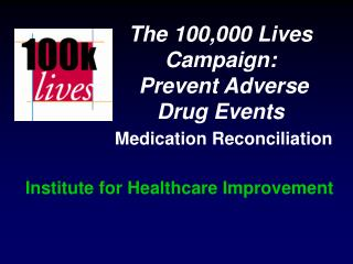 The 100,000 Lives Campaign:   Prevent Adverse Drug Events  Medication Reconciliation