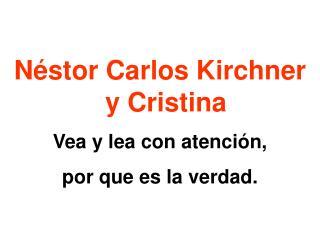 N stor Carlos Kirchner y Cristina Vea y lea con atenci n, por que es la verdad.