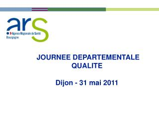 JOURNEE DEPARTEMENTALE        QUALITE                Dijon - 31 mai 2011