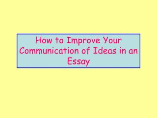 How to Improve Your Communication of Ideas in an Essay