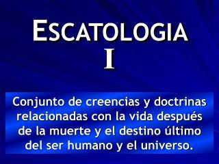 ESCATOLOGIA I