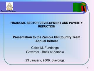 Caleb M. Fundanga  Governor - Bank of Zambia  23 January, 2009, Siavonga