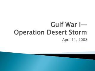 Gulf War I  Operation Desert Storm