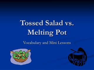 Tossed Salad vs. Melting Pot