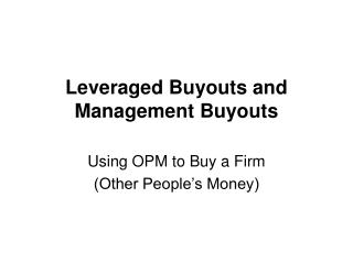 Leveraged Buyouts and Management Buyouts
