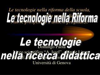 Le tecnologie nella riforma della scuola, nella ricerca e nella prassi didattica.  Nuove prospettive e antichi pregiudiz