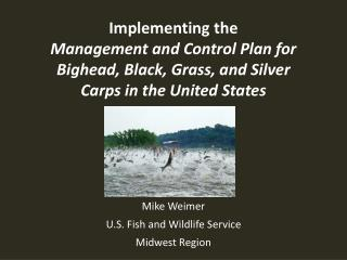 Implementing the  Management and Control Plan for Bighead, Black, Grass, and Silver Carps in the United States