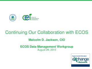 Continuing Our Collaboration with ECOS  Malcolm D. Jackson, CIO   ECOS Data Management Workgroup  August 29, 2010