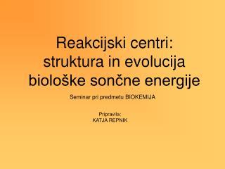 Reakcijski centri:  struktura in evolucija biolo ke soncne energije