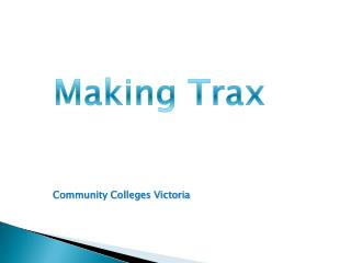 Making Trax    Community Colleges Victoria